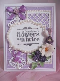 Flowers, Ribbons and Pearls: A Card for your Friend ...