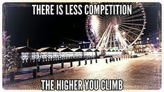 There is less competition the higher you climb