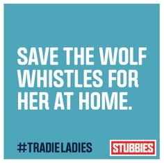 Stubbies - Mad respect for our #TradieLadies