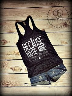 Because You're Mine  - Love Country -- Racerback, Burnout Tank Top- Sizes S-XL. Other Colors Available