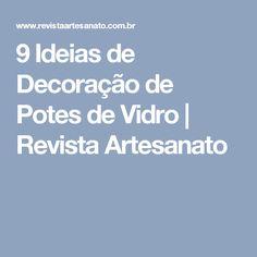 9 Ideias de Decoração de Potes de Vidro   Revista Artesanato