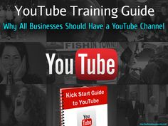 YouTube Training Guide: Why All Business Should Have A YouTube Channel
