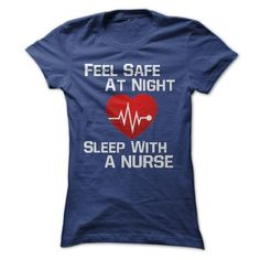 "Shirt says: ""Feel Safe At Night – Sleep With a Nurse"". Maybe nurse like it?"