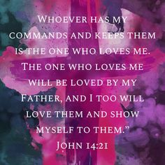 John Whoever has my commands and keeps them is the one who loves me. The one who loves me will be loved by my Father, and I too will love them and show myself to them. Words Of Jesus, Word Of God, Christ In Me, Jesus Christ, Bible Verse Art, Bible Quotes, Wolf Pup, Faith Walk, Biblical Inspiration