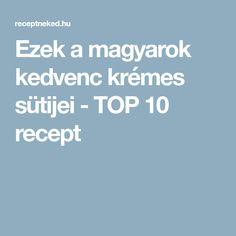 Ezek a magyarok kedvenc krémes sütijei - TOP 10 recept