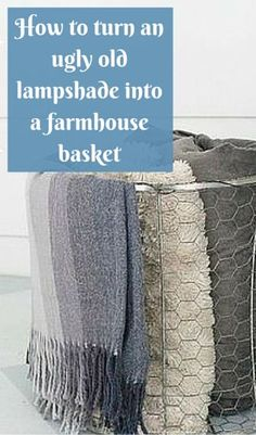 How to tun an ugly old lampshade into a farmhouse basket