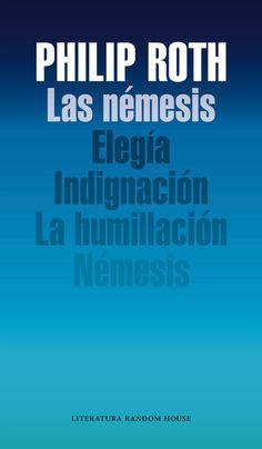 ROTH, PHILIP. Las némesis (N ROT nem) En un solo volumen, el ciclo de cuatro novelas sobre la vejez y la muerte: Elegía, Indignación, Humillación y Némesis