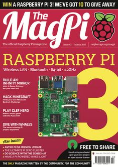 Issue 43 - The MagPi Magazine. Featuring the Raspberry Pi 3, how to build an infinity mirror, Minecraft hacking, Astro Pi mission update, and much more.
