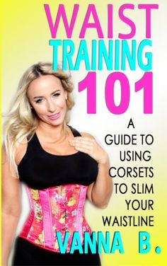 2808a2e6baf How to Begin Waist Training and Which Corset to Buy