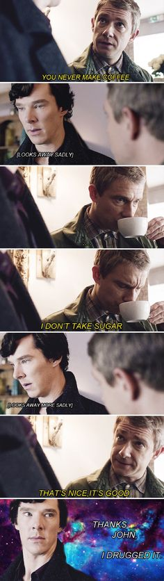 I felt so happy when John kept drinking it because Sherlock was trying to make it up to him, and was soo shocked when i found out that Sherlock drugged it. never trust sherlock when he actually does something nice. Sherlock Holmes, Sherlock Meme, Sherlock John, Watch Sherlock, Johnlock, Fandoms Unite, Martin Freeman, Mrs Hudson, Sherlolly