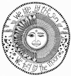 """Like the saying but change it to """"we live by the sun, we love by the moon"""""""