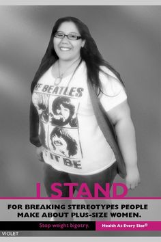 "I STAND  for breaking steriotypes people make about plus-size women.      Stop Weight Bigotry | Health At Every Size (R)      * Part of Marilyn Wann's Awesome ""I Stand"" campaign. *  #skinnyisalie #HAES #StopDieting #BodyLoveProject"