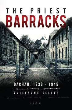 English edition of THE PRIEST BARRACKS OF DACHAU by Guillaume Zeller (Ignatius Press, April 2017)