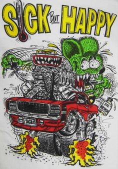 Rat fink - Sick But Happy ☮ Art by Ed Roth ~ Rat Fink! ~ ☮レ o √乇 ❥ L❃ve ☮~ღ~*~*✿⊱☮ ---