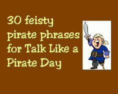 30 feisty pirate phrases for Talk Like a Pirate Day
