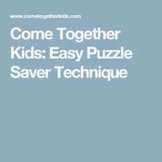 Come Together Kids: Easy Puzzle Saver Technique