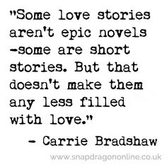 Love Stories.....Carrie Bradshaw Quote