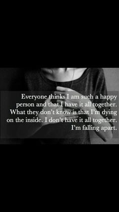i'm falling apart... don't have anything or anyone to give me hope and strength. And each day i become weaker and more sad.