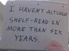 """""""I haven't actually shelf-read in more than six years."""" Kudos to this librarian. I have successfully avoided it for two."""
