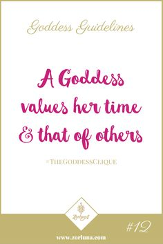 Goddess Guideline 12: A Goddess values her time and that of others | Time is our most valuable resource and is something we can never get back so spend it wisely! | Spend it with the people you love, doing the things you love and it will be one of your biggest investments. Click here for more: http://the-zource.zorluna.com/goddess-guidelines/