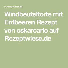 Windbeuteltorte mit Erdbeeren Rezept von oskarcarlo auf Rezeptwiese.de
