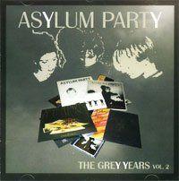 Asylum Party - The Grey Years Volume 2