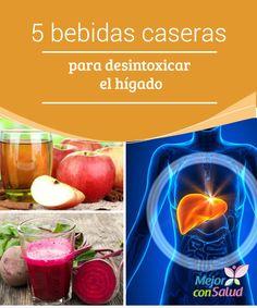 5 bebidas caseras para desintoxicar el hígado  Muchas personas no alcanzan a imaginar cuán importante es cuidar la salud hepática para tener una buena calidad de vida.