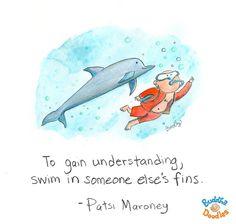 today's doodle: caption contest winner!!! To gain understanding, swim in someone else's fins. ~ Patsi Maroney