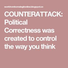 COUNTERATTACK: Political Correctness was created to control the way you think