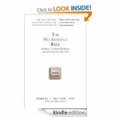 Amazon.com: The No Asshole Rule: Building a Civilized Workplace and Surviving One That Isn't eBook: Robert I. Sutton: Books