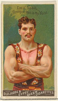Emil Voss, Strongest Man in the World, from the Goodwin Champion series for Old Judge and Gypsy Queen Cigarettes Issued by Goodwin & Company  Date: 1888
