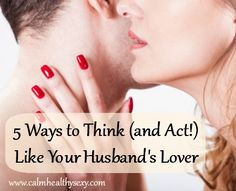 5 Ways to Think (and Act!) Like Your Husband's Lover  - #Wives #Marriage #SexyMarriage