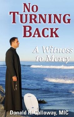 No Turning Back: A Witness to Mercy by Donald Calloway MIC, http://www.amazon.com/dp/B009CZUL1M/ref=cm_sw_r_pi_dp_Yb7Etb0CSAHG4