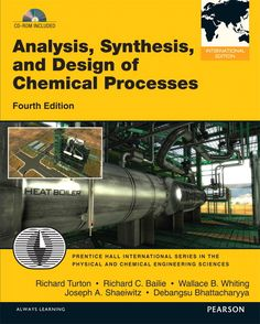 Analysis, synthesis, and design of chemical processes / Richard Turton ... [et al.]