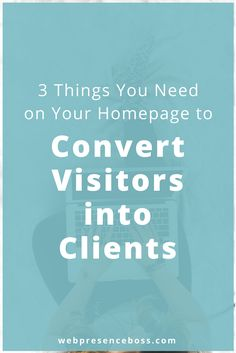 Get clients by adding the 3 things your need on your website that convert visitors into new clients! Book clients   DIY web design   wordpress tips   landing page design   service page   homepage tips   service based entrepreneur   course creation tips  