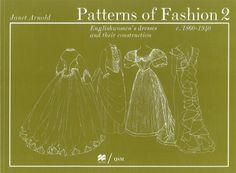 Patterns of Fashion 2: Englishwomen's Dresses & Their Construction C. 1860-1940