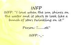 infp personality humor - This is also why I usually don't bother voicing my thoughts when I'm super happy about little things.