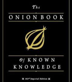 The Onion Book Of Known Knowledge: A Definitive Encyclopaedia Of Existing Information PDF