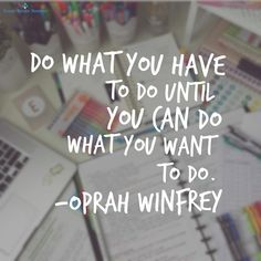 do what you have to do until you can do what you want to do ★·.·´¯`·.·★ follow @motivation2study for daily inspiration