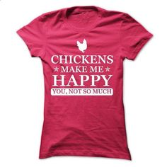 Chickens make me Happy, You not so much - Limited Edition - cool t shirts #tee #teeshirt