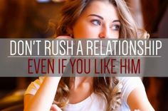 Don't Rush Into a Relationship, Even if You Really Like Him (Click on this image to read this article.)
