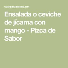 Ensalada o ceviche de jícama con mango - Pizca de Sabor