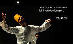 Allah sadece kalbi verir, içini sen doldurursun. // Şems