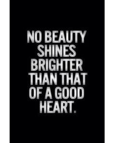 No beauty shines brighter than that of a good heart. http://goo.gl/J74rGI  #DrDougWeiss #MarriageDoc #QOTD