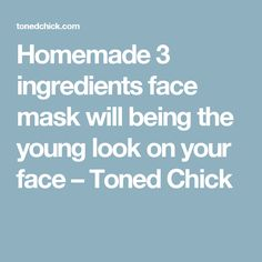 Homemade 3 ingredients face mask will being the young look on your face – Toned Chick