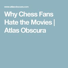 Why Chess Fans Hate the Movies | Atlas Obscura