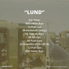 """Lund"" WOD - For Time: 800 meter Run; 12 Pull-Ups; 24 Kettlebell Swings; 48 Toes-to-Bars; 96 Sit-Ups; 48 Push-Ups; 24 Deadlifts (225/185 lb); 12 Pull-Ups; 800 meter Run"
