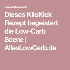 Dieses KiloKick Rezept begeistert die Low-Carb Scene   AllesLowCarb.de