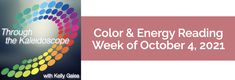 Your Color of the Week and energy reading for the week of October 4, 2021. Want more ease, flow and momentum?