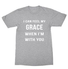 I Can Feel My Grace When I'm With You Shirt - Christian S... https://www.amazon.com/dp/B01N3OMLI6/ref=cm_sw_r_pi_dp_x_jMijybR8ZGXD7